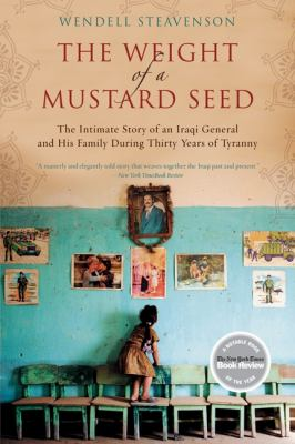The Weight of a Mustard Seed: The Intimate Story of an Iraqi General and His Family During Thirty Years of Tyranny 9780061721885