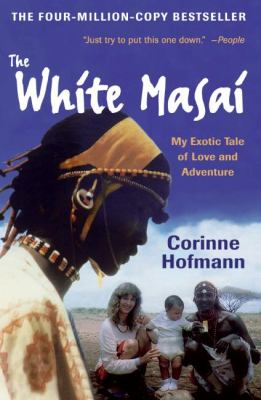 The White Masai: My Exotic Tale of Love and Adventure 9780061131530