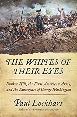 The Whites of Their Eyes: Bunker Hill, the First American Army, and the Emergence of George Washington 9780061958861