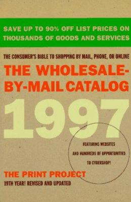 The Wholesale-By-Mail Catalog 1997: The Consumer's Bible to Shopping by Mail, Phone, or On-Line...