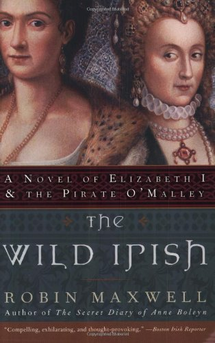 The Wild Irish: A Novel of Elizabeth I and the Pirate O'Malley