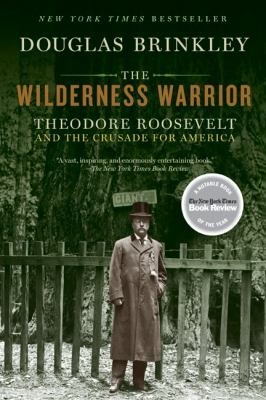 The Wilderness Warrior: Theodore Roosevelt and the Crusade for America 9780060565312