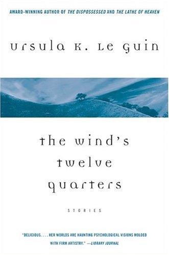 The Wind's Twelve Quarters: Stories by Ursula K. Le Guin