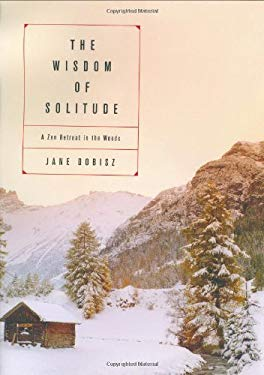 The Wisdom of Solitude: A Zen Retreat in the Woods