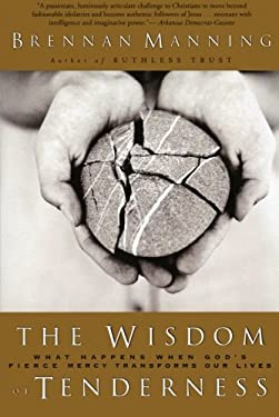 The Wisdom of Tenderness: What Happens When God's Fierce Mercy Transforms Our Lives