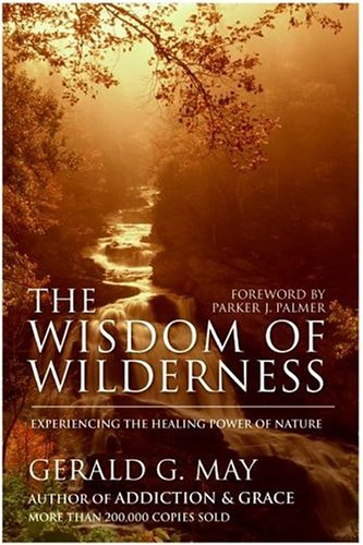 The Wisdom of Wilderness: Experiencing the Healing Power of Nature 9780060845407