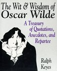 The Wit & Wisdom of Oscar Wilde: A Treasury of Quotations, Anecdotes, and Repartee