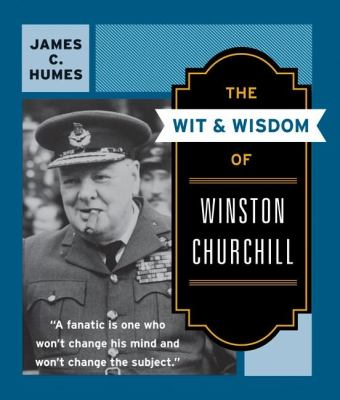 The Wit & Wisdom of Winston Churchill: A Treasury of More Than 1,000 Quotations 9780060925772