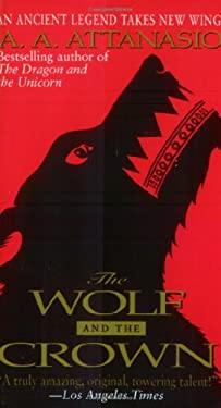 The Wolf and the Crown  by A. A. Attanasio