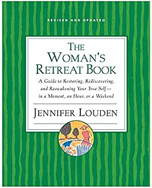 The Woman's Retreat Book: A Guide to Restoring, Rediscovering, and Reawakening Your True Self--In a Moment, an Hour, a Day, or a Weekend