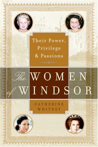 The Women of Windsor: Their Power, Privilege, and Passions 9780060765859