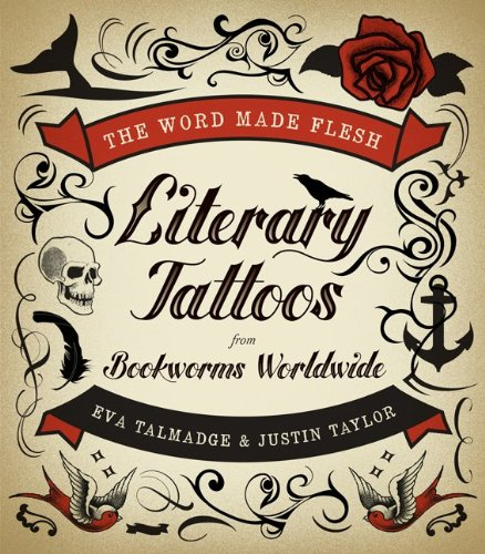 The Word Made Flesh: Literary Tattoos from Bookworms Worldwide 9780061997402