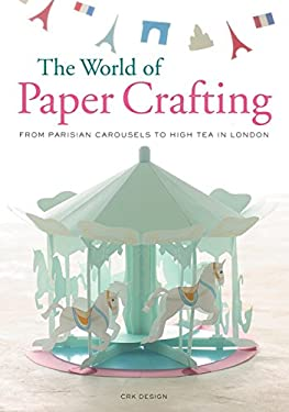 The World of Paper Crafting: From Parisian Carousels to High Tea in London 9780062241887