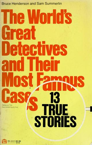 The World's Great Detectives and Their Most Famous Cases