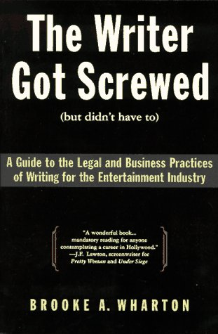 The Writer Got Screwed (But Didn't Have To): Guide to the Legal and Business Practices of Writing for the Entertainment Indus 9780062732361