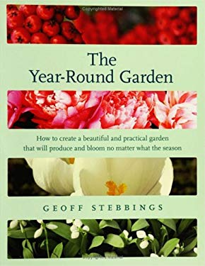 The Year-Round Garden: How to Create a Beautiful and Practical Garden That Will Produce and Bloom No Matter What the Season 9780060849931