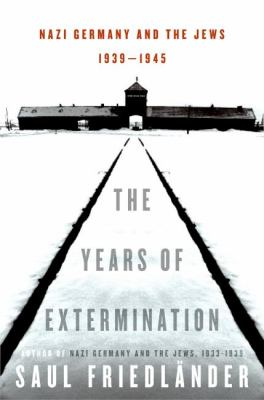 The Years of Extermination: Nazi Germany and the Jews, 1939-1945 9780060190439