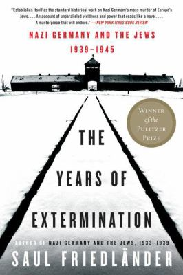 Years of Extermination : Nazi Germany and the Jews, 1939-1945