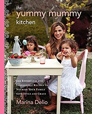 The Yummy Mummy Kitchen: 100 Wholesome Recipes and Yummy Tips to Keep Your Family Healthy, Happy, and Glamorous 9780062213556