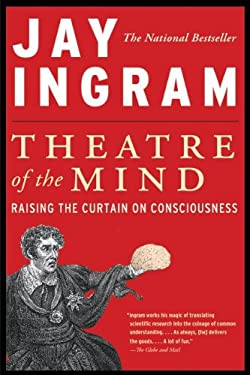 Theatre of the Mind: Raising the Curtain on Consciousness 9780062026682