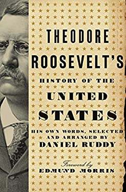 Theodore Roosevelt's History of the United States: His Own Words