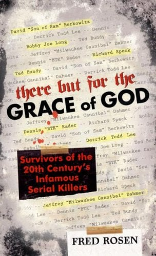 There But for the Grace of God: Survivors of the 20th Century's Infamous Serial Killers