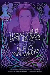 There Will Be Rainbows: A Biography of Rufus Wainwright 220015