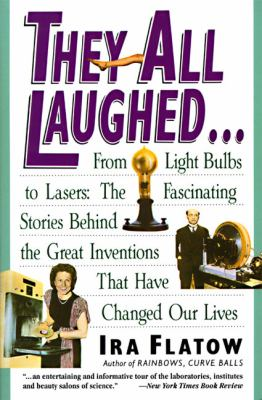 They All Laughed...: From Light Bulbs to Lasers: The Fascinating Stories Behind the Great Inventions 9780060924157