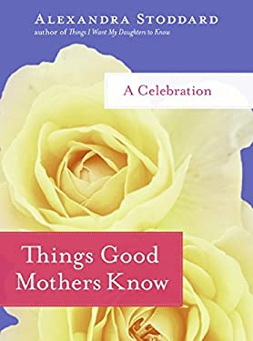 Things Good Mothers Know: A Celebration 9780061714429