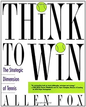 Think to Win: Strategic Dimension of Tennis, the 9780060982003