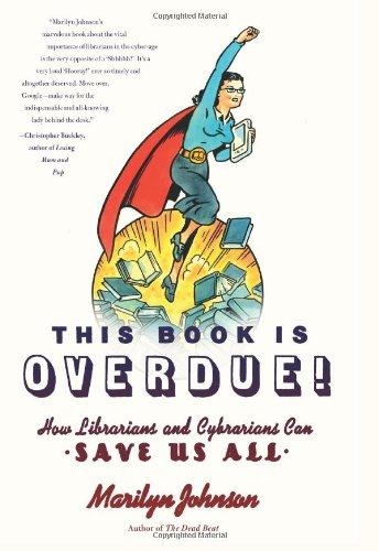 This Book Is Overdue!: How Librarians and Cybrarians Can Save Us All 9780061431609