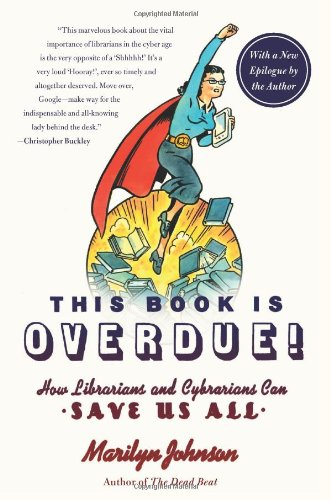 This Book Is Overdue!: How Librarians and Cybrarians Can Save Us All 9780061431616