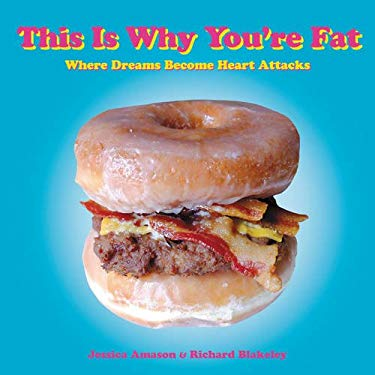 This Is Why You're Fat: Where Dreams Become Heart Attacks 9780061936630