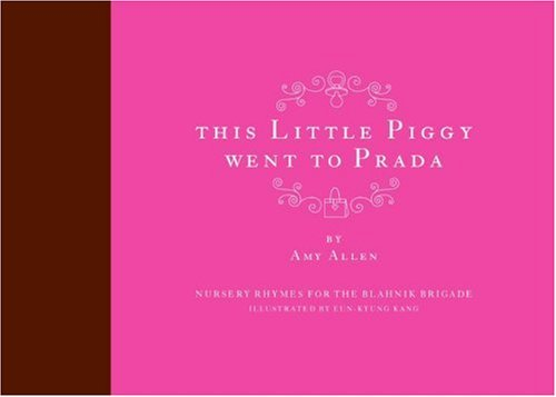This Little Piggy Went to Prada: Nursery Rhymes for the Blahnik Brigade 9780061138850