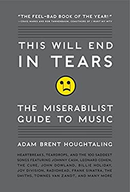This Will End in Tears: The Miserabilist Guide to Music 9780061719677