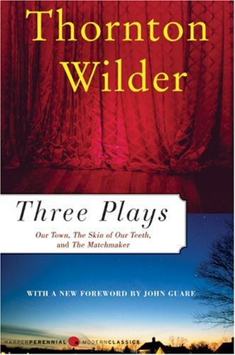 Three Plays: Our Town, the Skin of Our Teeth, and the Matchmaker