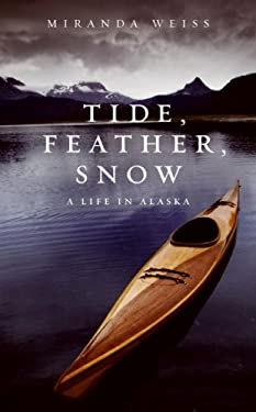 Tide, Feather, Snow: A Life in Alaska