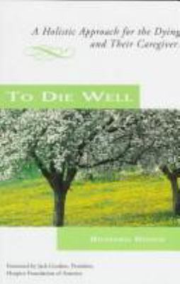 To Die Well: A Holistic Approach for the Dying and Their Caregivers