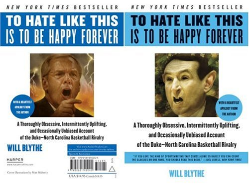 To Hate Like This Is to Be Happy Forever: A Thoroughly Obsessive, Intermittently Uplifting, and Occasionally Unbiased Account of the Duke-North Caroli 9780060740245