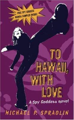To Hawaii, with Love: A Spy Goddess Novel