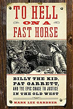 To Hell on a Fast Horse: Billy the Kid, Pat Garrett, and the Epic Chase to Justice in the Old West 9780061368271