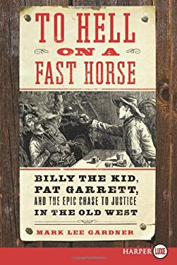 To Hell on a Fast Horse: Billy the Kid, Pat Garrett, and the Epic Chase to Justice in the Old West 9780061945694