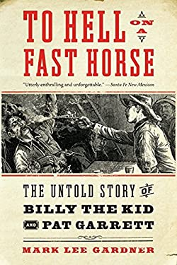 To Hell on a Fast Horse: The Untold Story of Billy the Kid and Pat Garrett 9780061368295
