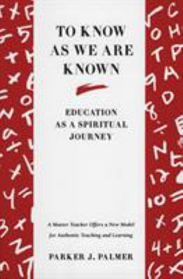 To Know as We Are Known: A Spirituality of Education 9780060664510