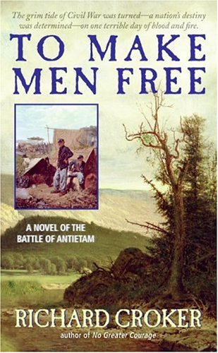 To Make Men Free: A Novel of the Battle of Antietam 9780060858360