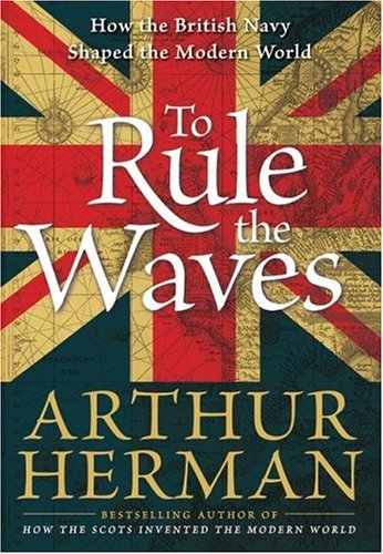 To Rule the Waves: How the British Navy Shaped the Modern World 9780060534240