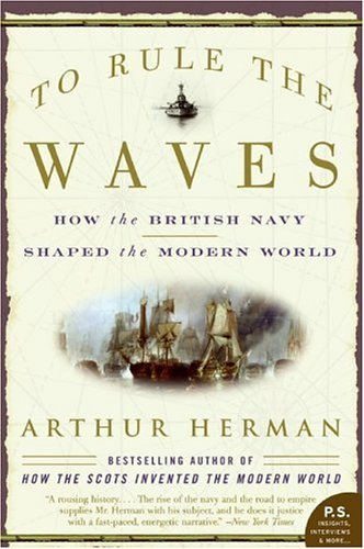 To Rule the Waves: How the British Navy Shaped the Modern World 9780060534257