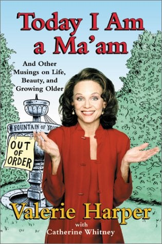 Today I Am a Ma'am: And Other Musings on Life, Beauty, and Growing Older