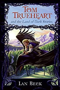 Tom Trueheart and the Land of Dark Stories