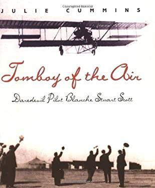 Tomboy of the Air: Daredevil Pilot Blanche Stuart Scott